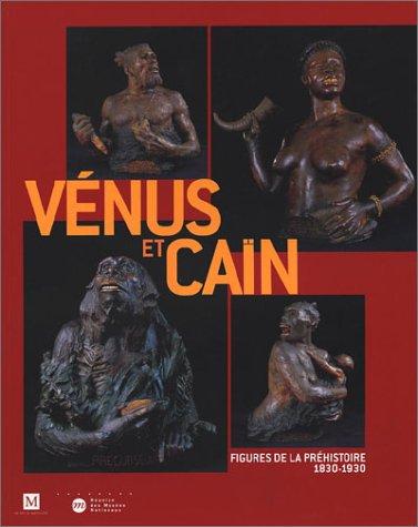 Vénus et Caïn. Figures de la préhistoire 1830-1930. [exposition] Bordeaux - Mus&...