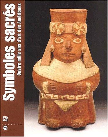 9782711844814: Symboles sacr�s. Quatre mille ans d'art des Am�riques