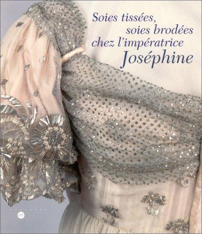 SOIES TISSÉES, SOIES BRODÉES CHEZ L'IMPÉRATRICE JOSÉPHINE: ...