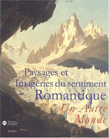 Paysages et imageries du sentiment romantique (French Edition): Collectif