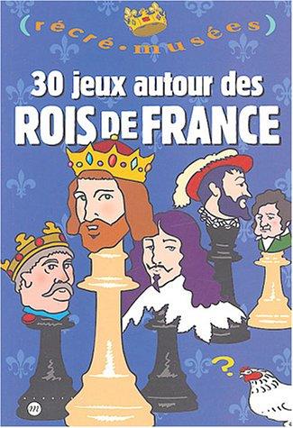 9782711847570: 30 jeux autour des rois de France (French Edition)