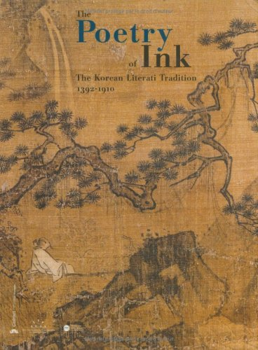 The Poetry of Ink: The Korean Literati Tradition 1392-1910 Pierre Cambon et Joseph P Carroll