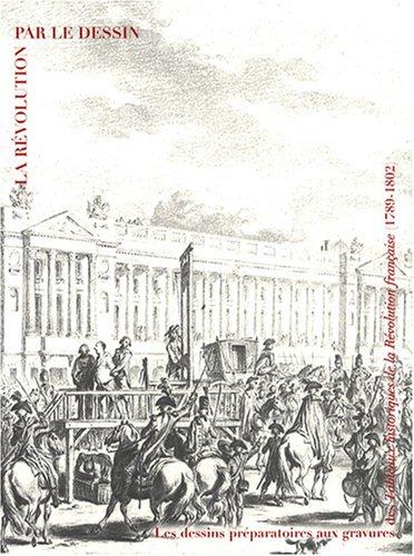La Revolution Par Le Dessin: Les Dessins Preparatoires Aux Gravures Des Tableaux Historiques De La ...