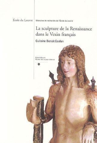 la sculpture de la renaissance dans le vexin francais ecole du louvre: Guillaume Benoît Ecolan