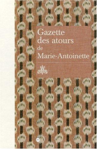 Gazette des atours de Marie-Antoinette.Garde-robe des atours