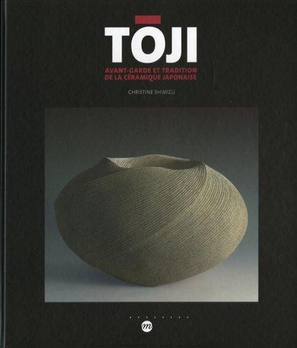 Toji: Avant-Garde Et Tradition De La Ceramique Japonaise: Christine Shimizu