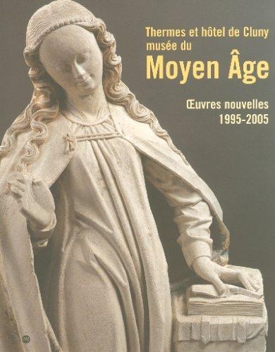 9782711851898: Thermes et h�tel de Cluny, mus�e national du Moyen Age : Oeuvres nouvelles, 1995-2005