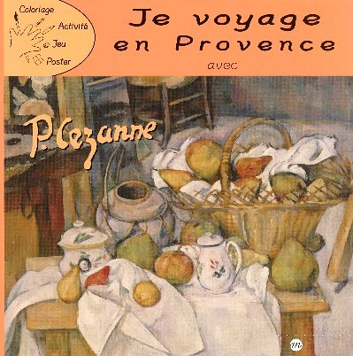9782711852154: Je voyage en Provence avec Cézanne (French Edition)