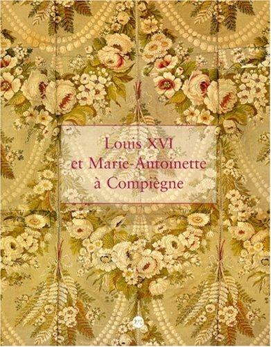 LOUIS XVI ET MARIE-ANTOINETTE À COMPIÈGNE: COLLECTIF