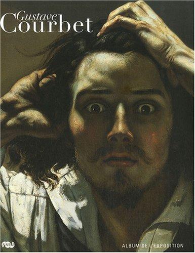 9782711852987: Gustave Courbet, album de l'exposition : L'oeuvre de Courbet et sa logique en image
