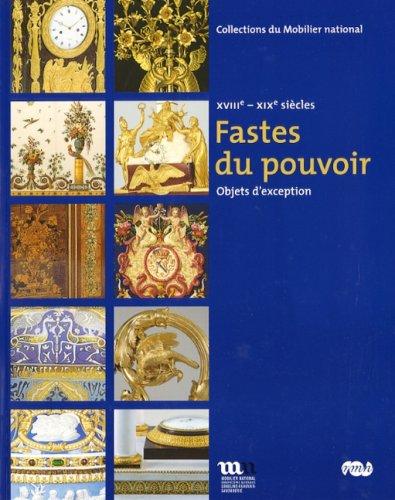 Fastes du Pouvoir: Objets d'Exception, XVIIIe-XIXe Siecles: Badetz, Yves et