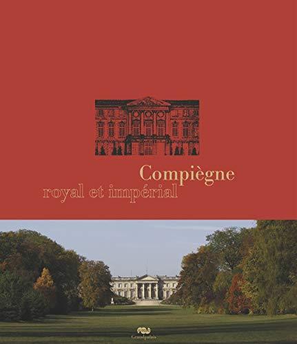 Compiègne royal et impérial (French Edition): Emmanuel Starcky