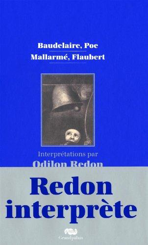 BAUDELAIRE, POE, MALLARMÉ, FLAUBERT : REDON INTERPRÈTE: REDON ODILON