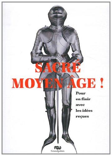 9782711858712: Sacré Moyen Age ! : Pour en finir avec les idées reçues