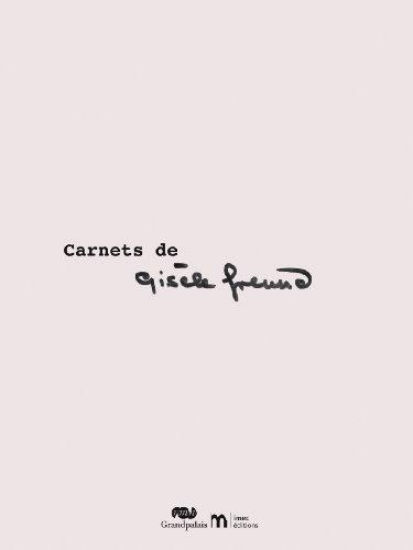 Carnets de Gisèle Freund: Gisèle Freund