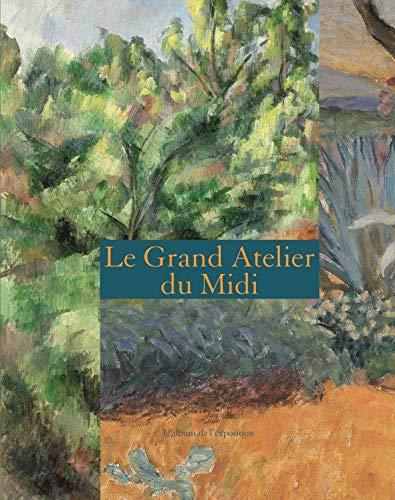 9782711860340: Le Grand Atelier du Midi : L'album de l'exposition