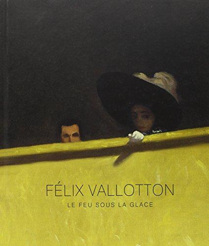 FÉLIX VALLOTTON : LE FEU SOUS LA GLACE, CATALOGUE: COLLECTIF