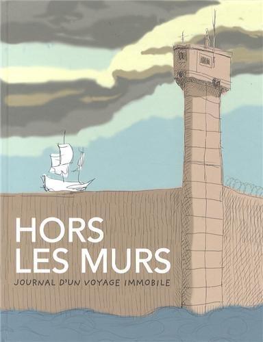 HORS LES MURS - JOURNAL D'UN VOYAGE IMMOBILE: COLLECTIF