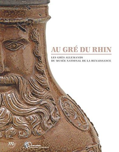 AU GRÉ DU RHIN - LES GRÈS ALLEMANDS DU MUSÉE NATIONAL DE LA RENAISSANCE: ...