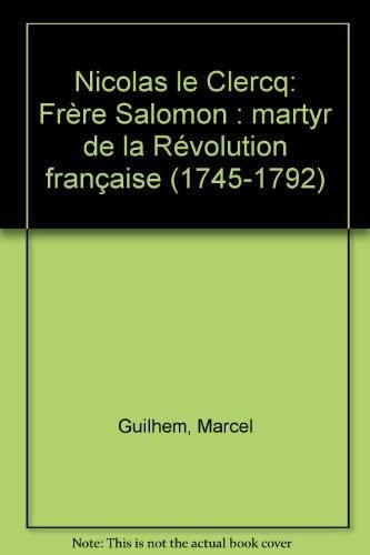 9782712203733: Nicolas Le Clercq, Frère Salomon: Martyr de la Révolution française, 1745-1792 (French Edition)