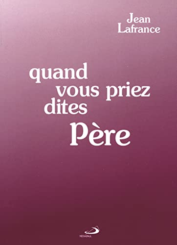 Quand vous priez dites pere (French Edition) (2712204751) by Jean Lafrance