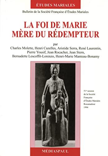 9782712205317: La foi de Marie, Mère du Rédempteur: 51e session de la Société française d'études mariales, Rocamadour, 1994 (Etudes mariales : bulletin de la ... d'études mariales) (French Edition)