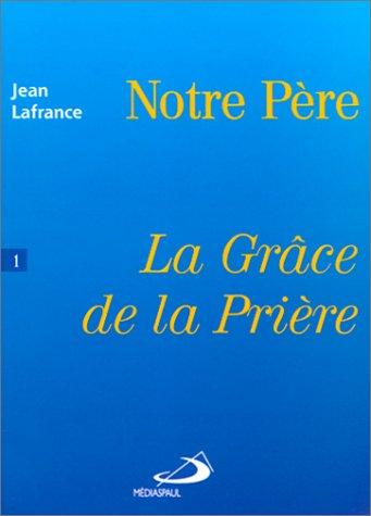 9782712206604: LA GRACE DE LA PRIERE. : Tome 1, notre Père