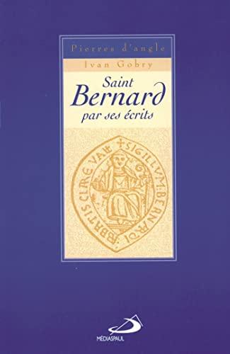 Saint Bernard par ses écrits: Ivan Gobry; Pierre