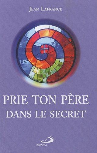 Prie ton Père dans le secret (French Edition) (271221191X) by Jean Lafrance
