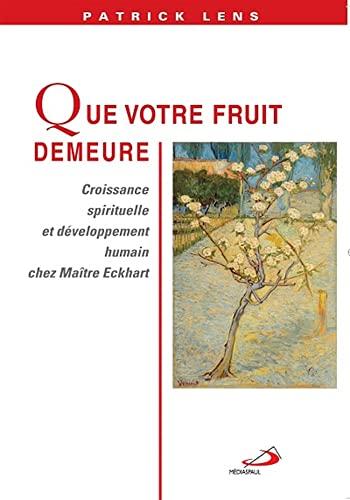 9782712213725: Que votre fruit demeure : Croissance spirituelle et développement humain chez Maître Eckhart
