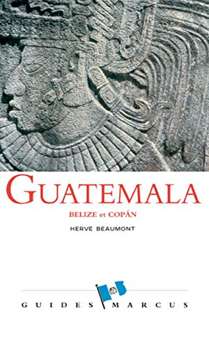 GUATEMALA - GUIDE MARCUS: BEAUMONT HERVE