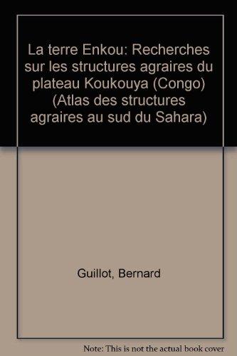 La terre Enkou: Recherches sur les structures agraires du plateau Koukouya (Congo) (Atlas des ...