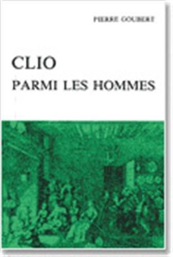 Clio parmi les hommes. Recueil d'articles.: GOUBERT, PIERRE.