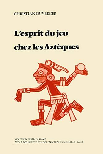 L'esprit du Jeu Chez les Azteques (French Edition): Duverger Claude