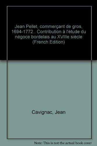 Jean Pellet, commercant de gros, 1694-1772: Contribution à l'étude du né...