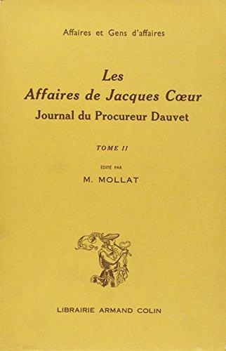 9782713205361: Les Affaires de Jacques Coeur Journal du Procureur Dauvet, Proces-Verbaux de Sequestre et d'Adjudi (French Edition)
