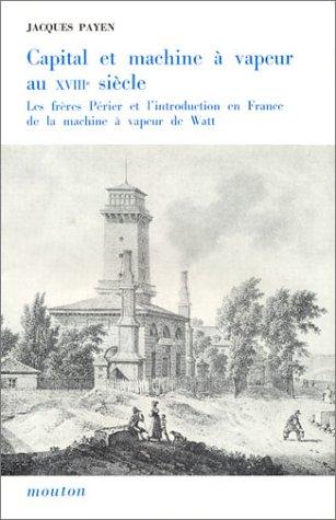 Capital et machine à vapeur au XVIIIe siècle : Les Frères Périer et l&#...