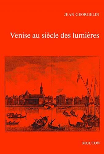 Venise au siecle des lumieres (Civilisations et societes) (French Edition): Georgelin, Jean