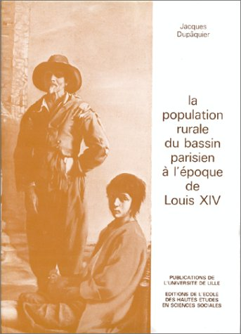 La population rurale du Bassin parisien a l'epoque de Louis XIV (French Edition): Dupaquier, ...
