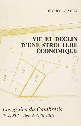 Vie et declin d'une structure economique: Les grains du Cambresis, fin du XIVe-debut du XVIIe ...
