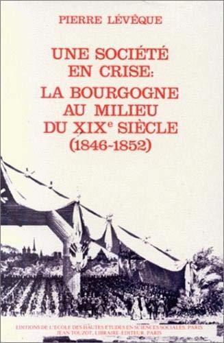 Une societe en crise: La Bourgogne au milieu du XIXe siecle, 1846-1852 (Bibliotheque generale de l&...