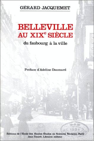 Belleville au XIXe siecle: Du faubourg a la ville (Bibliotheque generale de l'Ecole des hautes...