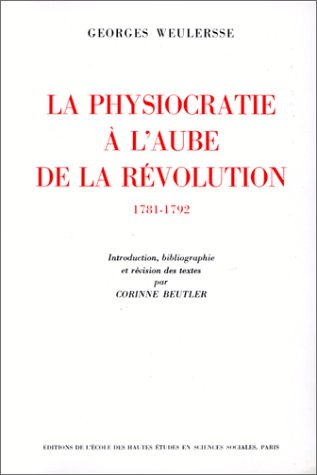 La physiocratie a l'aube de la Revolution, 1781-1792 (French Edition): Weulersse, Georges