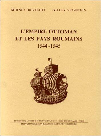 L'Empire ottoman et les pays roumains, 1544-1545: E?tude et documents (Documents et recherches...