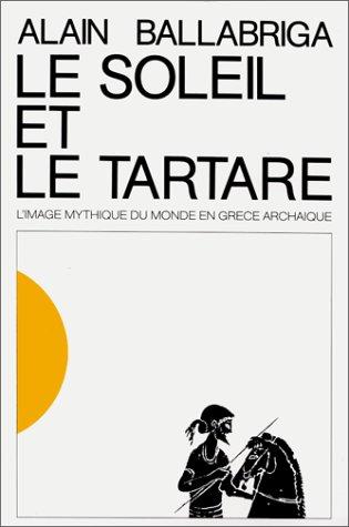 Le soleil et le tartare: L'image mythique du monde en Grece archaique (Studies in history and ...