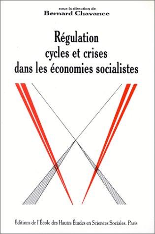 Regulation, cycles et crises dans les economies socialistes (Studies in history and the social ...
