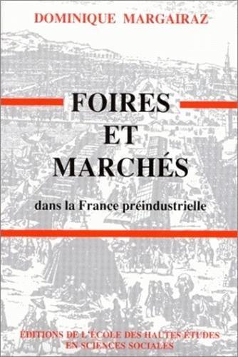 Foires et marchés dans la France pré-indutrielle: Margairaz, Dominique
