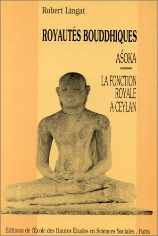 Royautes bouddhiques: Asoka et la Fonction royale a Ceylan (Recherches d'histoire et de ...