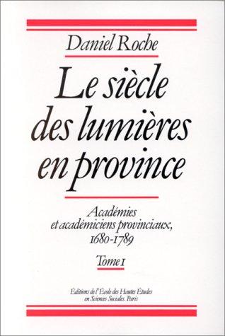 """""""le siècle des lumières en province ; académies et académiciens ..."""