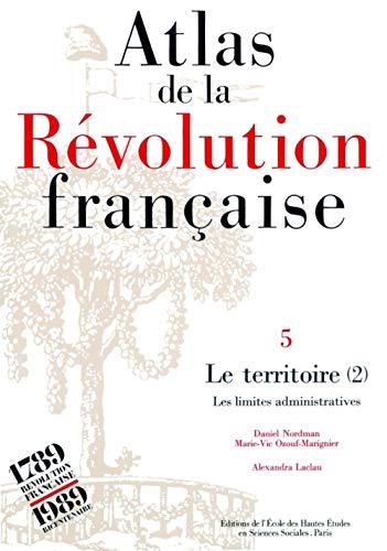 Atlas de la Révolution française. Le territoire : Les Limites administratives, tome 5...
